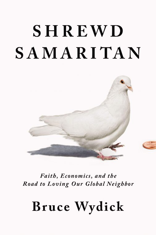 Shrewd Samaritan: Faith, Economics, and the Long Road to Loving our Global Neighbors