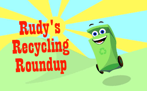 Rudy's Recycling Roundup